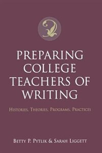 Book Preparing College Teachers of Writing: Histories, Theories, Programs, Practices by Betty P. Pytlik
