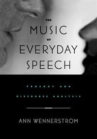Book The Music of Everyday Speech: Prosody and Discourse Analysis by Ann Wennerstrom