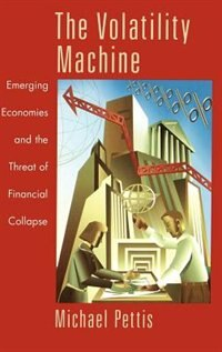 Book The Volatility Machine: Emerging Economics and the Threat of Financial Collapse by Michael Pettis