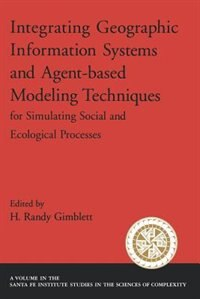 Book Integrating Geographic Information Systems and Agent-Based Modeling Techniques for Simulating… by H. Randy Gimblett