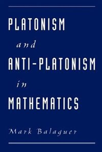Book Platonism and Anti-Platonism in Mathematics by Mark Balaguer