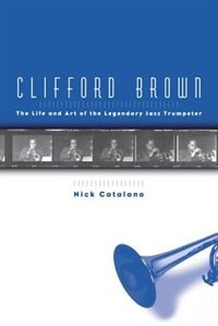 Book Clifford Brown: The Life and Art of the Legendary Jazz Trumpeter by Nick Catalano
