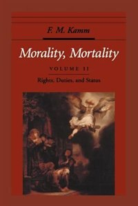Book Morality, Mortality: Volume II: Rights, Duties, and Status by F. M. Kamm