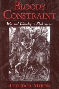Book Bloody Constraint: War and Chivalry in Shakespeare by Theodor Meron