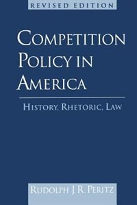 Book Competition Policy in America: History, Rhetoric, Law by Rudolph J. R. Peritz
