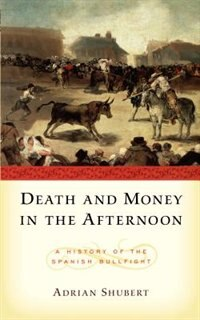 Book Death and Money In The Afternoon: A History of the Spanish Bullfight by Adrian Shubert