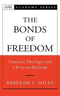 Book The Bonds of Freedom: Feminist Theology and Christian Realism by Rebekah L. Miles