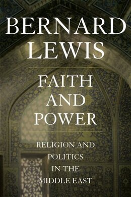 Book Faith and Power: Religion and Politics in the Middle East by Bernard Lewis