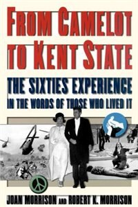 Book From Camelot to Kent State: The Sixties Experience in the Words of Those Who Lived it by Joan Morrison