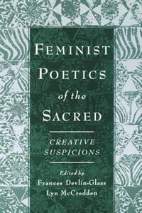 Book Feminist Poetics of the Sacred: Creative Suspicions by Frances Devlin-Glass