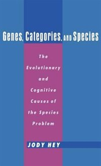 Book Genes, Categories, and Species: The Evolutionary and Cognitive Cause of the Species Problem by Jody Hey