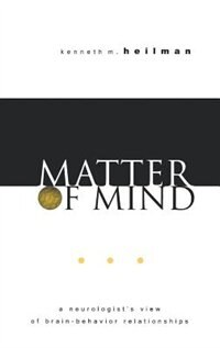 Book Matter of Mind: A Neurologists View of Brain-Behavior Relationships by Kenneth M. Heilman