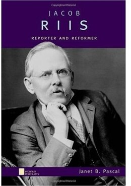 Book Jacob Riis: Reporter and Reformer by Janet B. Pascal