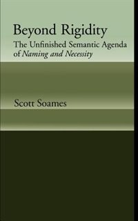 Book Beyond Rigidity: The Unfinished Semantic Agenda of Naming and Necessity by Scott Soames