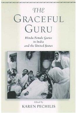 Book The Graceful Guru: Hindu Female Gurus in India and the United States by Karen Pechilis