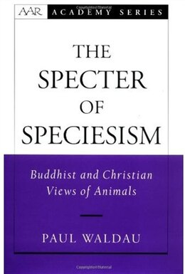 Book The Specter of Speciesism: Buddhist and Christian Views of Animals by Paul Waldau
