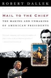 Book Hail to the Chief: The Making and Unmaking of American Presidents by Robert Dallek