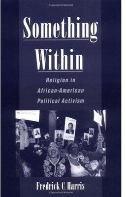 Book Something Within: Religion in African-American Political Activism by Fredrick C. Harris