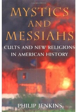 Book Mystics and Messiahs: Cults and New Religions in American History by Philip Jenkins