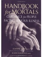 Handbook for Mortals: Guidance for People Facing Serious Illness