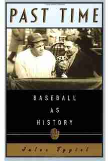 Past Time: Baseball as History by Jules Tygiel