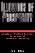 Illusions of Prosperity: Americas Working Families in an Age of Economic Insecurity