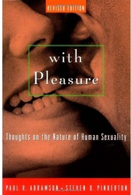 Book With Pleasure: Thoughts on the Nature of Human Sexuality by Paul R. Abramson