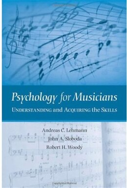 Book Psychology for Musicians: Understanding and Acquiring the Skills by Andreas C. Lehmann