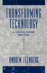Book Transforming Technology: A Critical Theory Revisited by Andrew Feenberg