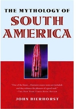 Book The Mythology of South America with a new afterword by John Bierhorst