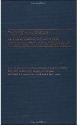 Book The Mechanisms of Atmospheric Oxidation of the Aromatic Hydrocarbons by Jack G. Calvert