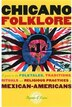 Chicano Folklore: A Guide to the Folktales, Traditions, Rituals and Religious Practices of Mexican Americans by Rafaela G. Castro
