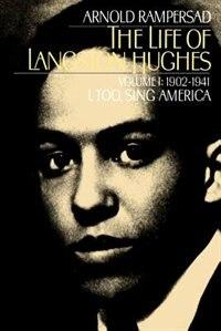 The Life of Langston Hughes: Volume I: 1902-1941, I, Too, Sing America