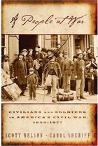 A People at War: Civilians and Soldiers in Americas Civil War, 1854-1877