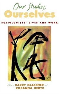 Book Our Studies, Ourselves: Sociologists Lives and Work by Barry Glassner