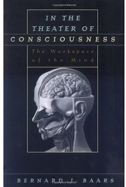 Book In the Theater of Consciousness: The Workspace of the Mind by Bernard J. Baars