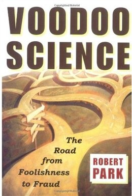 Book Voodoo Science: The Road from Foolishness to Fraud by Robert L. Park