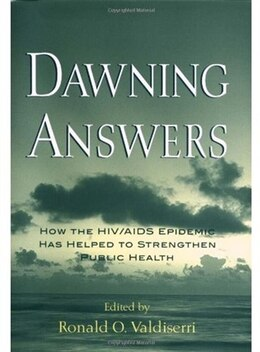 Book Dawning Answers: How the HIV/AIDS Epidemic has Helped to Strengthen Public Health by Ronald O. Valdiserri
