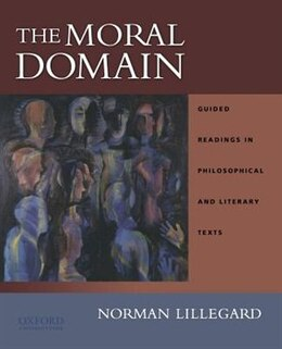 Book The Moral Domain: Guided Readings in Philosophical and Literary Texts by Norman Lillegard