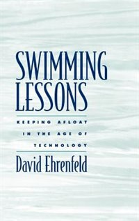 Book Swimming Lessons: Keeping Afloat In The Age Of Technology by David Ehrenfeld