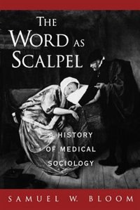 Book The Word as Scalpel: A History of Medical Sociology by Samuel W. Bloom