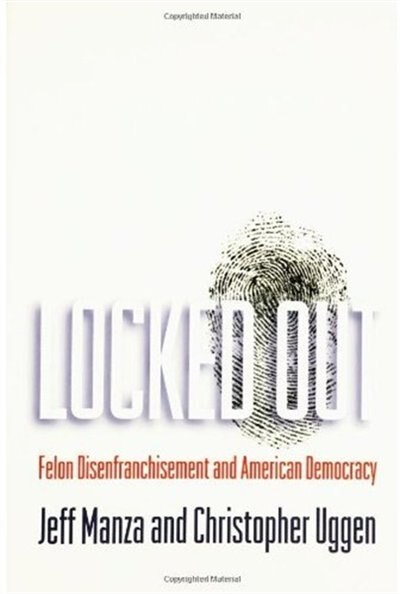 Locked Out: Felon Disenfranchisement and American Democracy by Jeff Manza