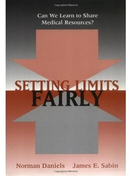 Book Setting Limits Fairly: Can We Learn to Share Medical Resources? by Norman Daniels