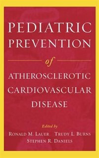 Book Pediatric Prevention of Atherosclerotic Cardiovascular Disease by Ronald M. Lauer