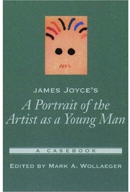 Book James Joyces A Portrait of the Artist As a Young Man: A Casebook by Mark A. Wollaeger