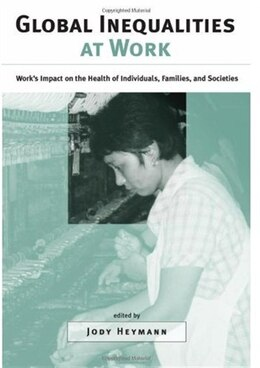Book Global Inequalities at Work: Works Impact on the Health of Individuals, Families, and Societies by Jody Heymann