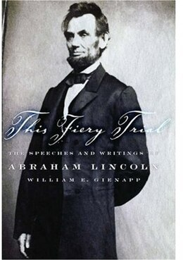Book This Fiery Trial: The Speeches and Writings of Abraham Lincoln by William E. Gienapp