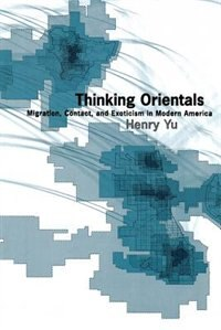 Book Thinking Orientals: Migration, Contact, and Exoticism in Modern America by Henry Yu