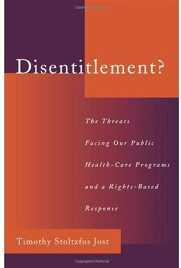 Book Disentitlement?: The Threats Facing Our Public Health Care Programs and a Right-Based Response by Timothy Stoltzfus Jost