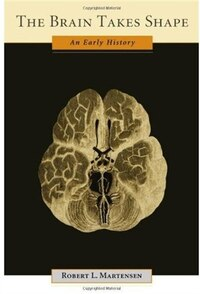 The Brain Takes Shape: An Early History
